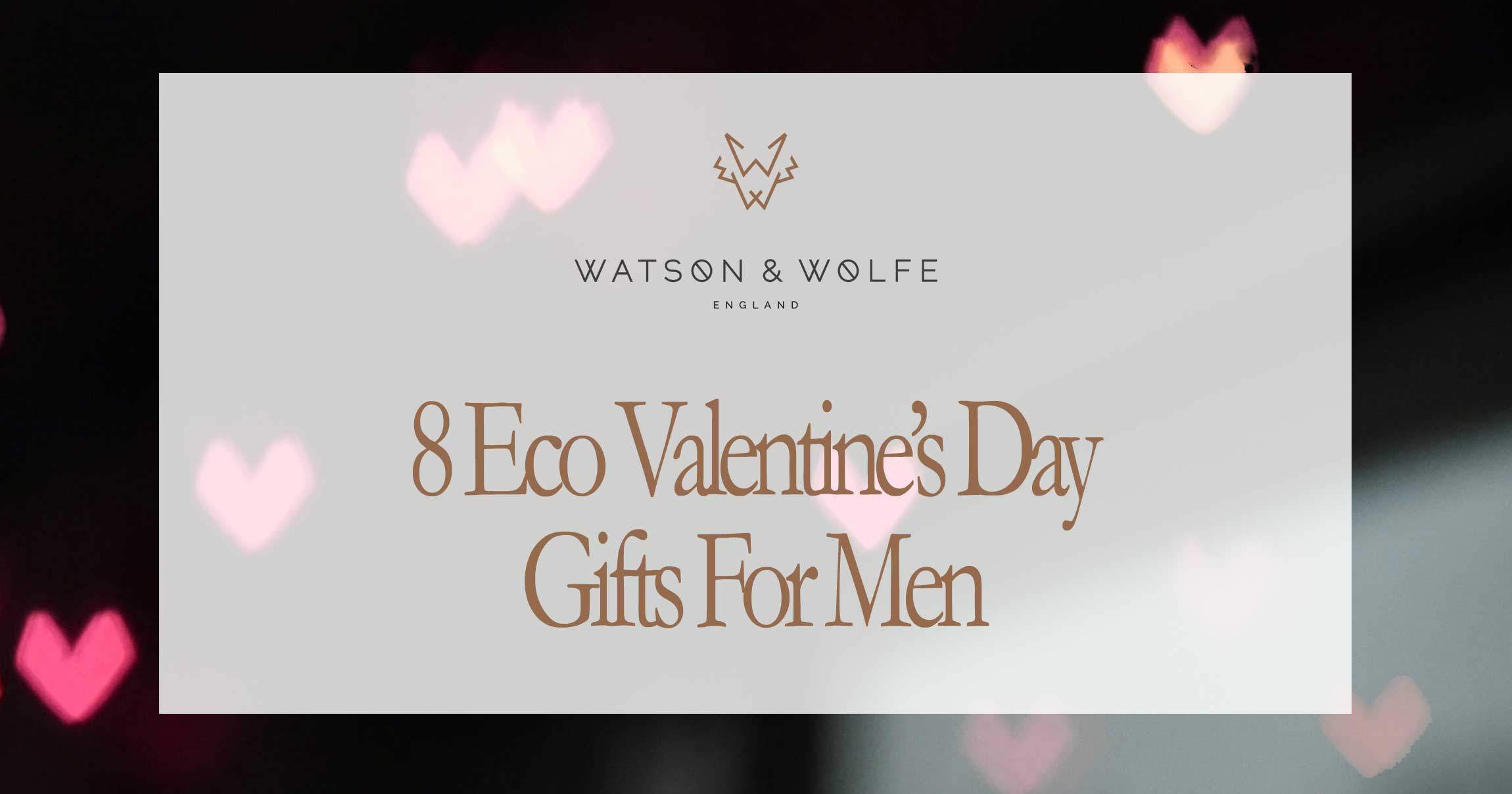 Eco Valentines Day Gifts for Men | Watson & Wolfe