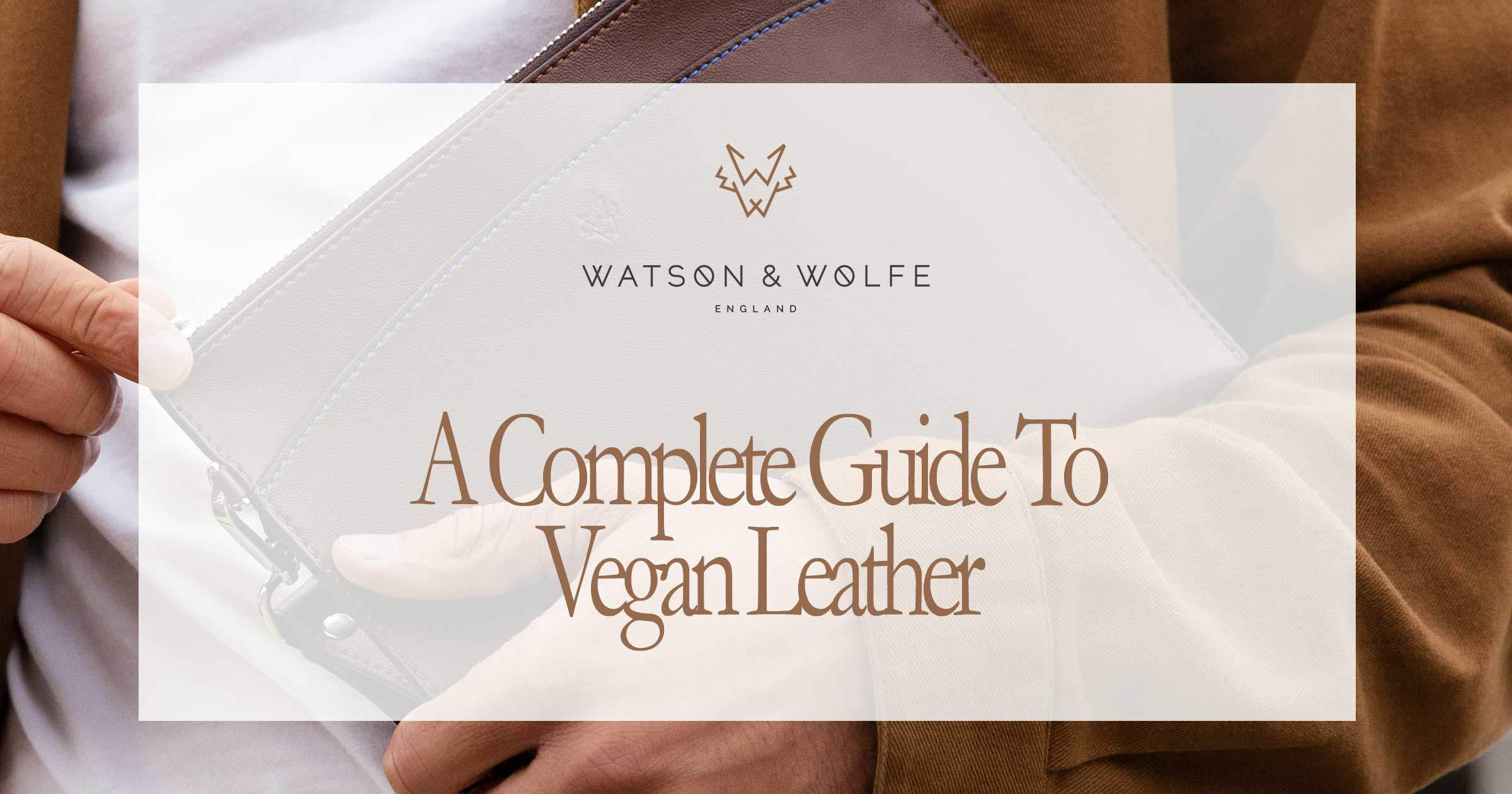 What is Vegan Leather? Your Complete Guide | Watson & Wolfe